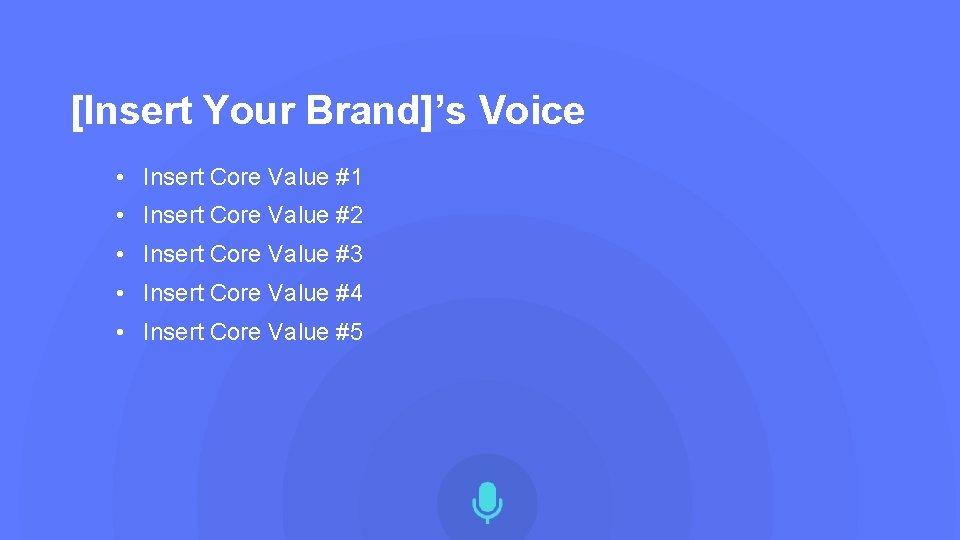 [Insert Your Brand]'s Voice • Insert Core Value #1 • Insert Core Value #2