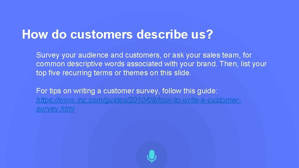 How do customers describe us? Survey your audience and customers, or ask your sales