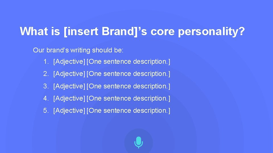 What is [insert Brand]'s core personality? Our brand's writing should be: 1. [Adjective] [One