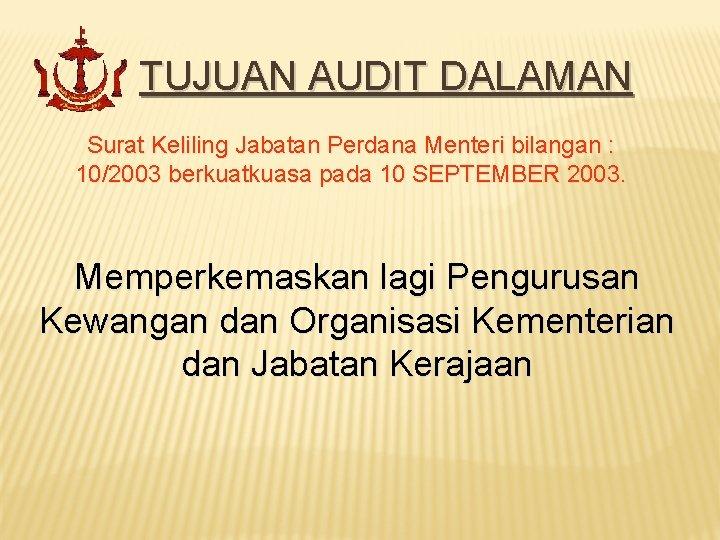 TUJUAN AUDIT DALAMAN Surat Keliling Jabatan Perdana Menteri bilangan : 10/2003 berkuatkuasa pada 10