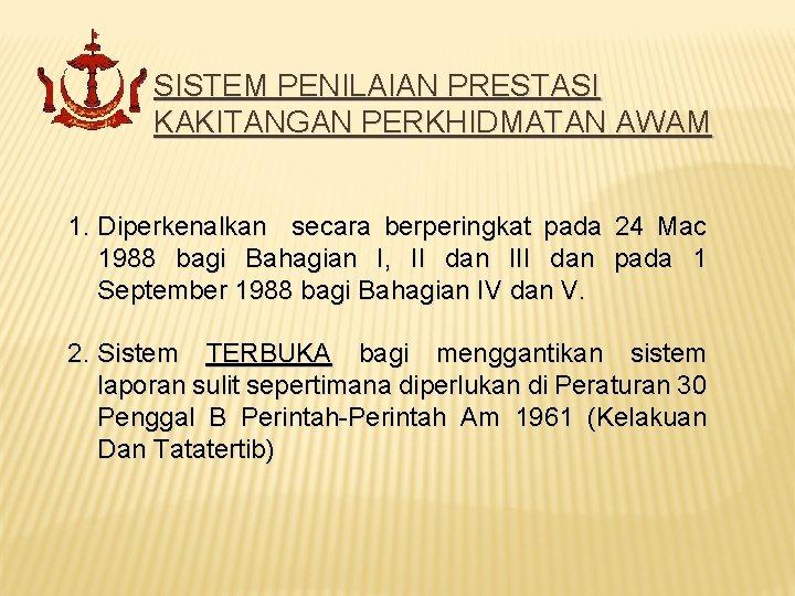 SISTEM PENILAIAN PRESTASI KAKITANGAN PERKHIDMATAN AWAM 1. Diperkenalkan secara berperingkat pada 24 Mac 1988