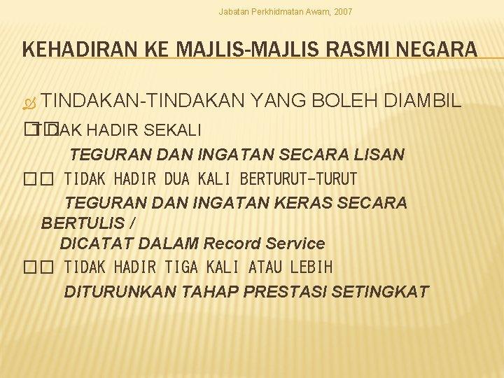 Jabatan Perkhidmatan Awam, 2007 KEHADIRAN KE MAJLIS-MAJLIS RASMI NEGARA TINDAKAN-TINDAKAN YANG BOLEH DIAMBIL ��