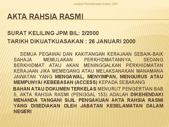 Jabatan Perkhidmatan Awam, 2007 AKTA RAHSIA RASMI SURAT KELILING JPM BIL: 2/2000 TARIKH DIKUATKUASAKAN