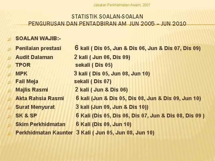 Jabatan Perkhidmatan Awam, 2007 STATISTIK SOALAN-SOALAN PENGURUSAN DAN PENTADBIRAN AM JUN 2005 – JUN