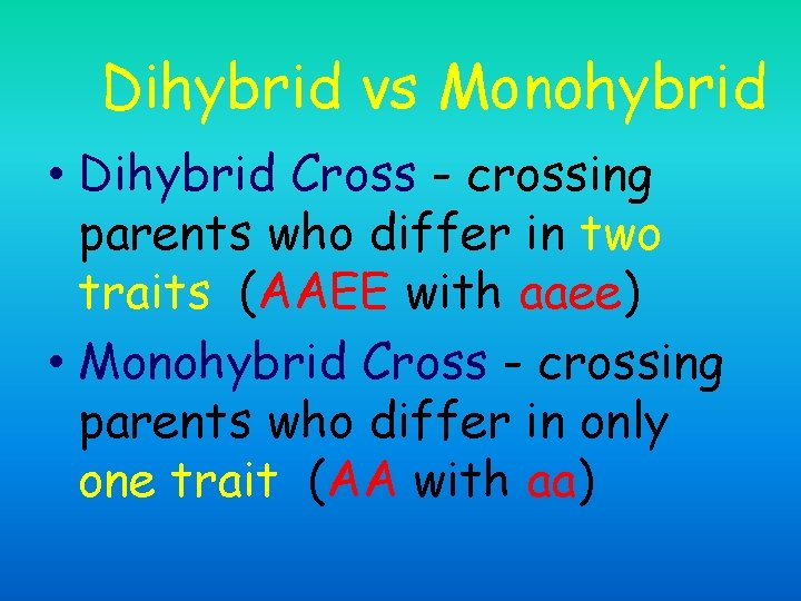 Dihybrid vs Monohybrid • Dihybrid Cross - crossing parents who differ in two traits