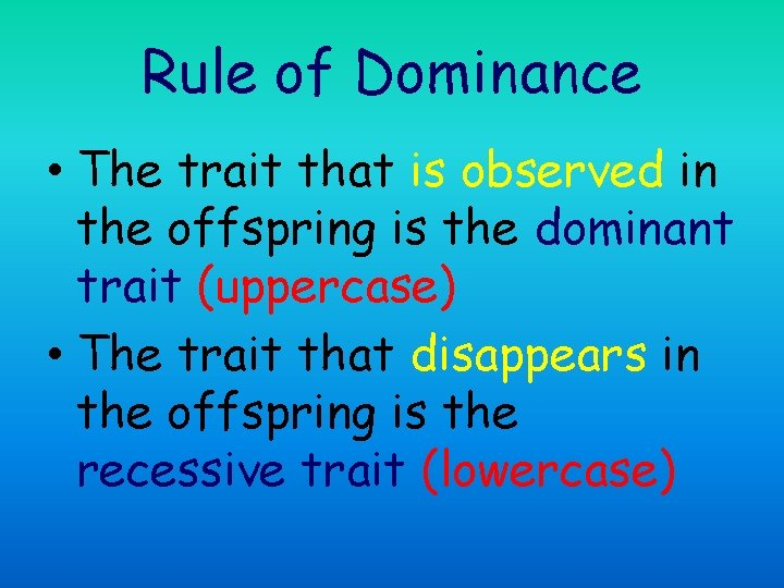 Rule of Dominance • The trait that is observed in the offspring is the