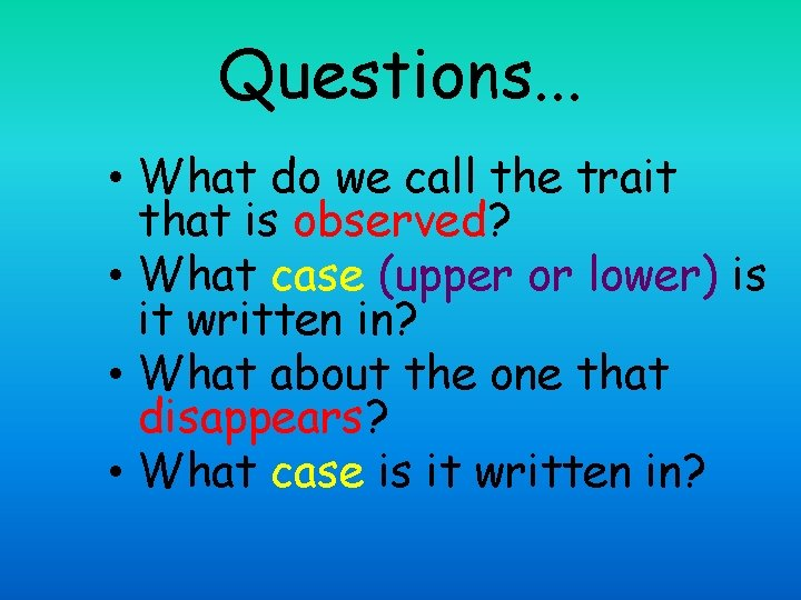 Questions. . . • What do we call the trait that is observed? •