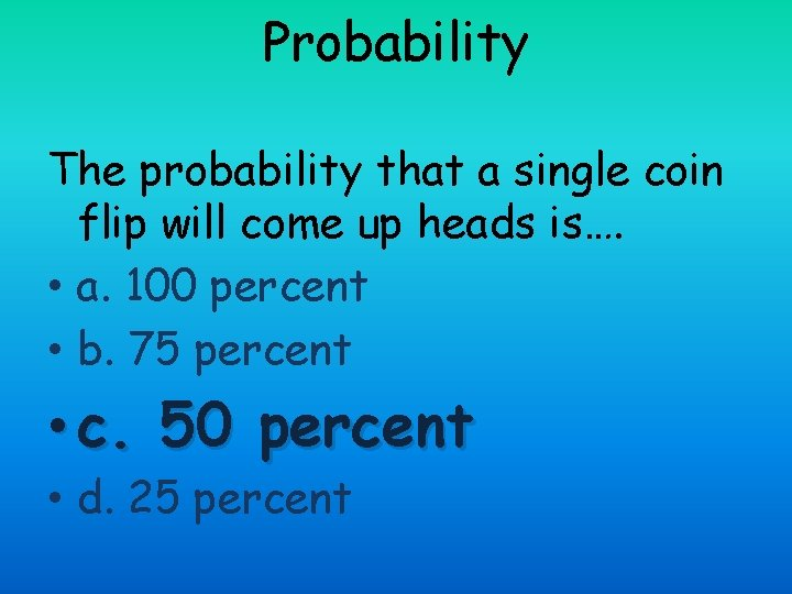 Probability The probability that a single coin flip will come up heads is…. •