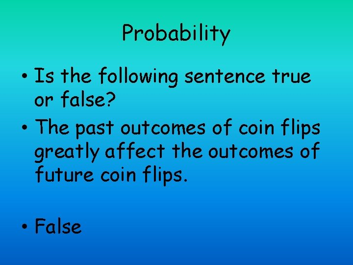Probability • Is the following sentence true or false? • The past outcomes of