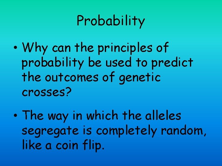 Probability • Why can the principles of probability be used to predict the outcomes
