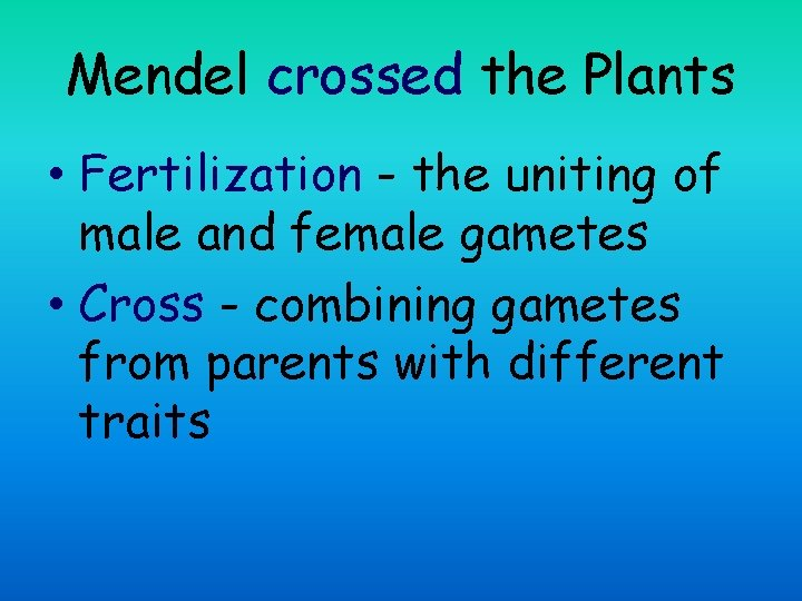 Mendel crossed the Plants • Fertilization - the uniting of male and female gametes