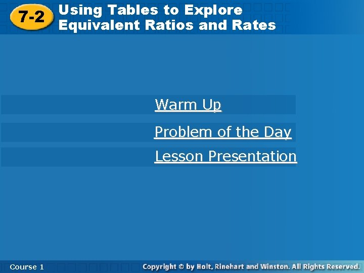 Using Tables toto Explore Using Tables Explore 7 -2 Equivalent Ratios and Rates Warm