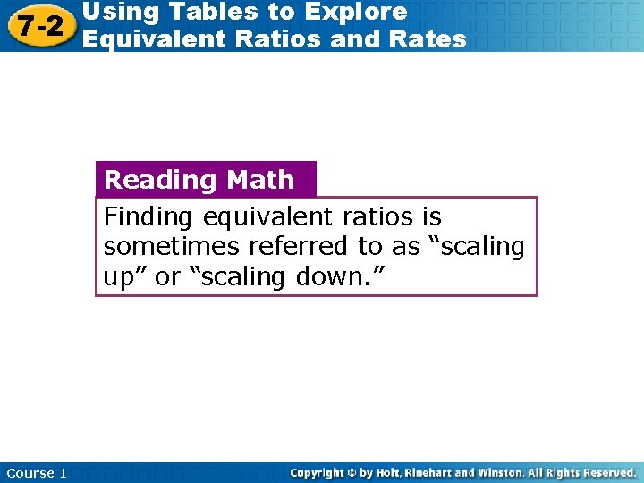 Using Tables to Explore 7 -2 Equivalent Ratios and Rates Reading Math Finding equivalent