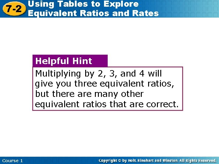 Using Tables to Explore 7 -2 Equivalent Ratios and Rates Helpful Hint Multiplying by