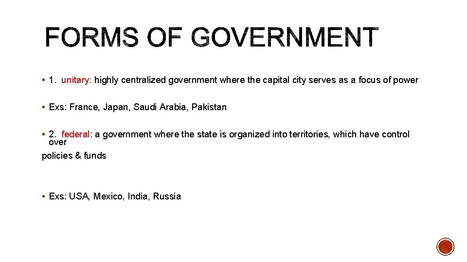 § 1. unitary: highly centralized government where the capital city serves as a focus