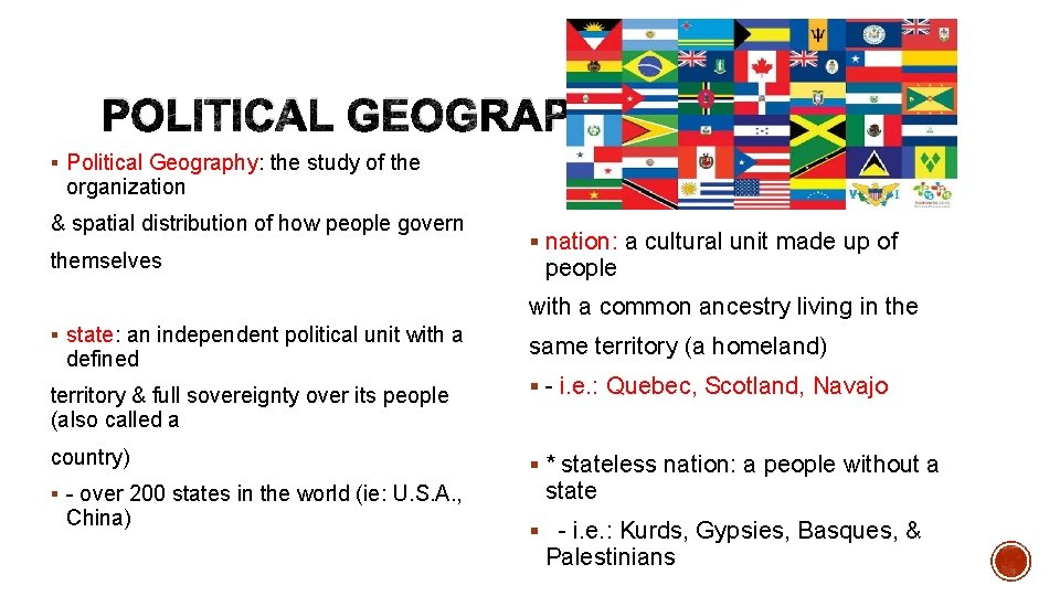 POLITICAL GEOGRAPHY § Political Geography: the study of the organization & spatial distribution of