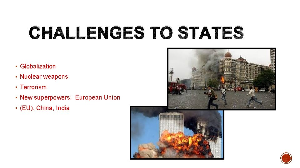 CHALLENGES TO STATES § Globalization § Nuclear weapons § Terrorism § New superpowers: European