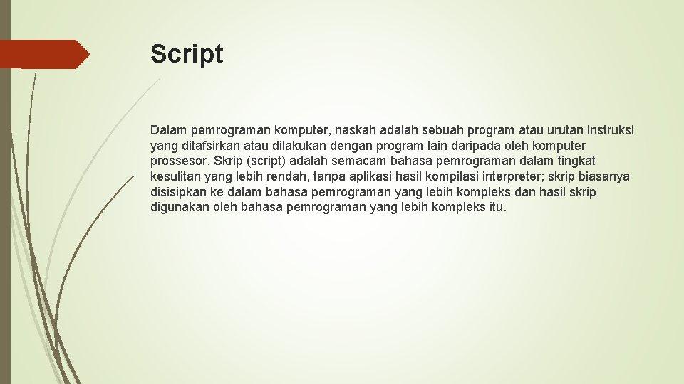 Script Dalam pemrograman komputer, naskah adalah sebuah program atau urutan instruksi yang ditafsirkan atau