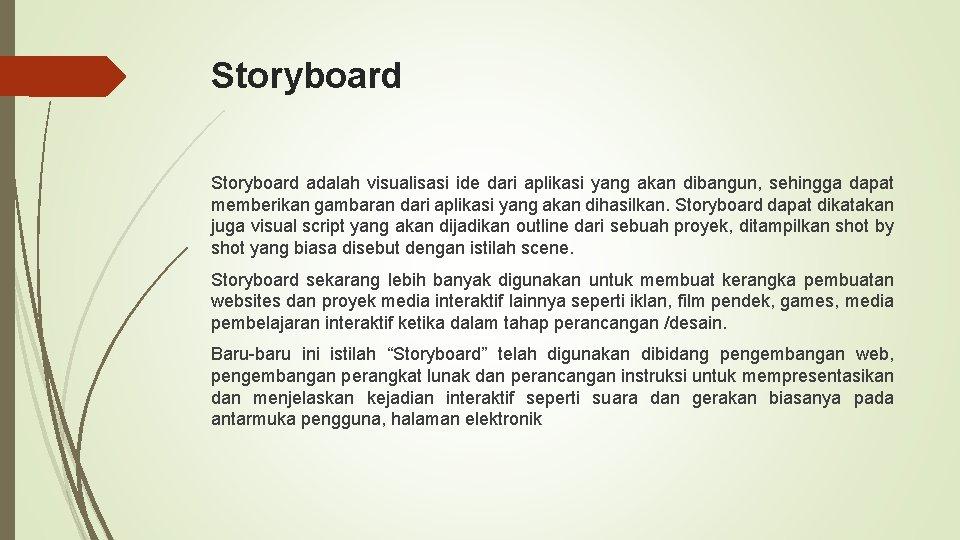 Storyboard adalah visualisasi ide dari aplikasi yang akan dibangun, sehingga dapat memberikan gambaran dari