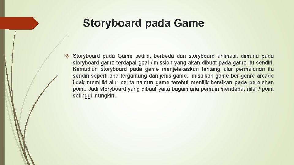 Storyboard pada Game sedikit berbeda dari storyboard animasi, dimana pada storyboard game terdapat