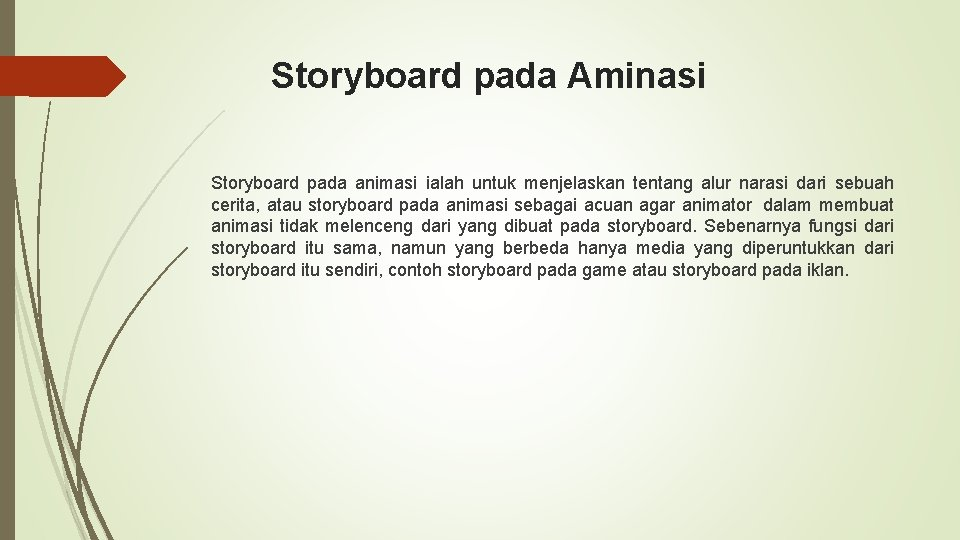 Storyboard pada Aminasi Storyboard pada animasi ialah untuk menjelaskan tentang alur narasi dari