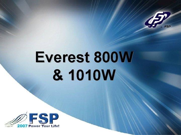 Everest 800 W & 1010 W