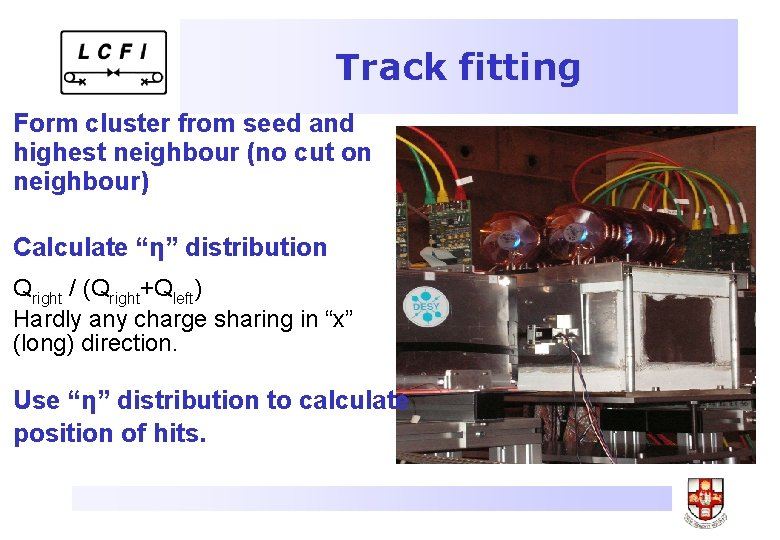 Track fitting Form cluster from seed and highest neighbour (no cut on neighbour) Calculate