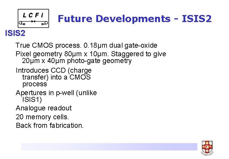 Future Developments - ISIS 2 True CMOS process. 0. 18μm dual gate-oxide Pixel geometry