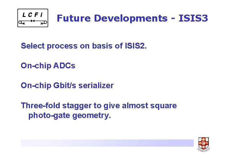 Future Developments - ISIS 3 Select process on basis of ISIS 2. On-chip ADCs