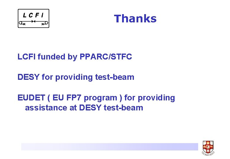 Thanks LCFI funded by PPARC/STFC DESY for providing test-beam EUDET ( EU FP 7