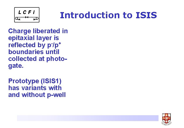 Introduction to ISIS Charge liberated in epitaxial layer is reflected by p-/p+ boundaries until