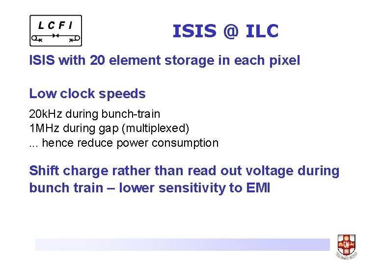 ISIS @ ILC ISIS with 20 element storage in each pixel Low clock speeds