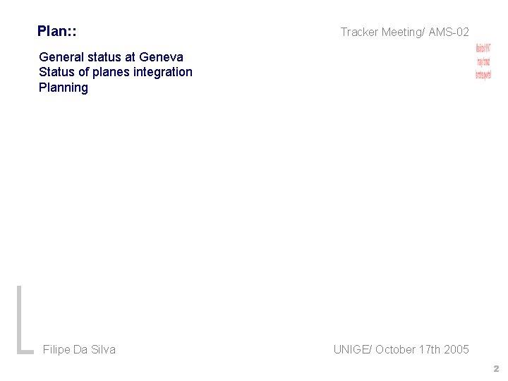 Plan: : Tracker Meeting/ AMS-02 General status at Geneva Status of planes integration Planning