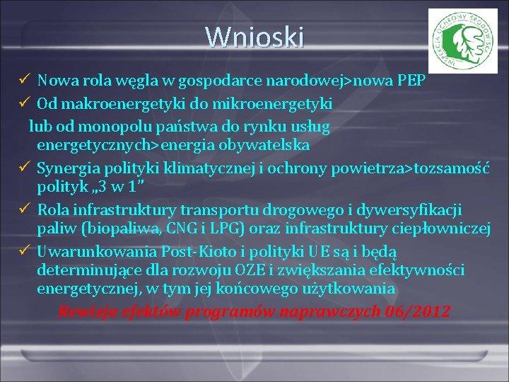 Wnioski Nowa rola węgla w gospodarce narodowej>nowa PEP Od makroenergetyki do mikroenergetyki lub od