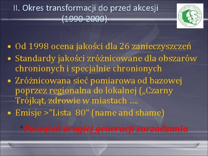 II. Okres transformacji do przed akcesji (1990 -2000)- • Od 1998 ocena jakości dla