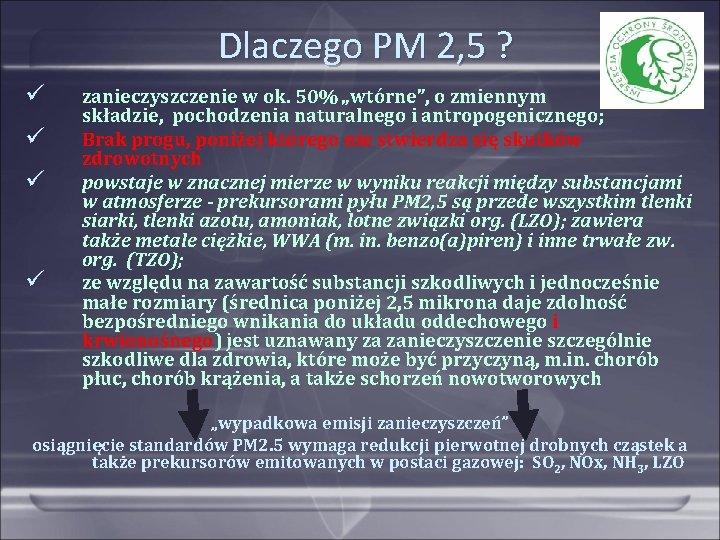 """Dlaczego PM 2, 5 ? zanieczyszczenie w ok. 50% """"wtórne"""", o zmiennym składzie, pochodzenia"""
