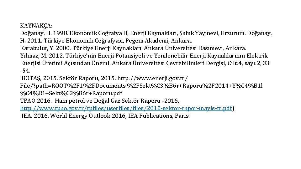 KAYNAKÇA: Doğanay, H. 1998. Ekonomik Coğrafya II, Enerji Kaynakları, Şafak Yayınevi, Erzurum. Doğanay, H.
