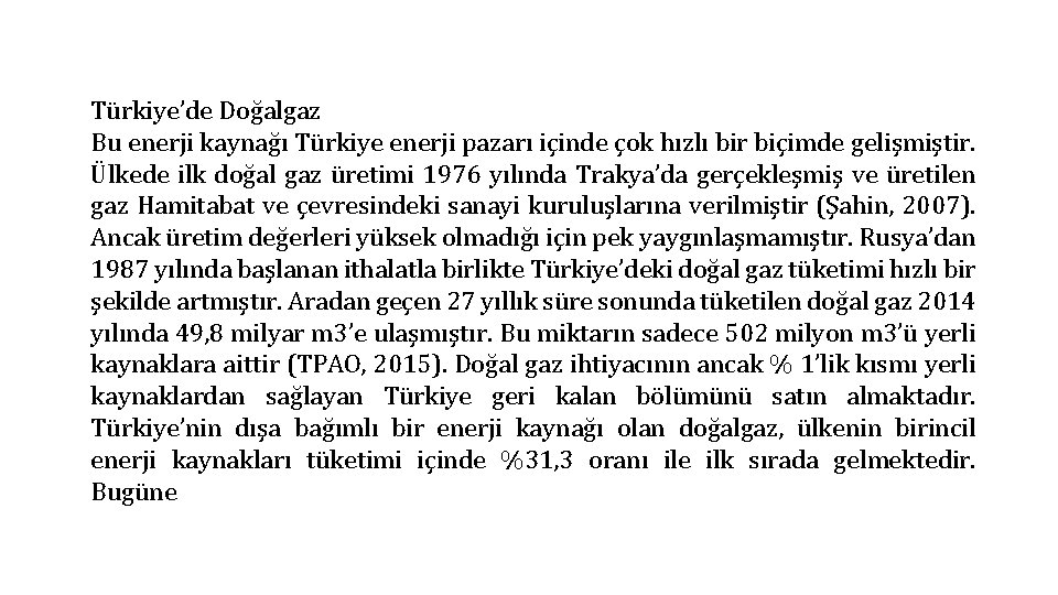 Türkiye'de Doğalgaz Bu enerji kaynağı Türkiye enerji pazarı içinde çok hızlı bir biçimde gelişmiştir.