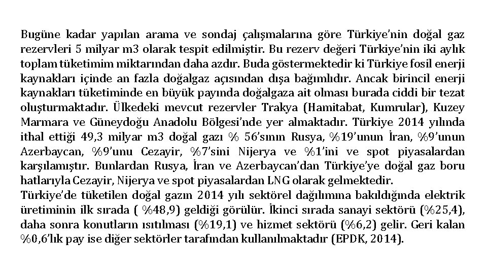 Bugüne kadar yapılan arama ve sondaj çalışmalarına göre Türkiye'nin doğal gaz rezervleri 5 milyar