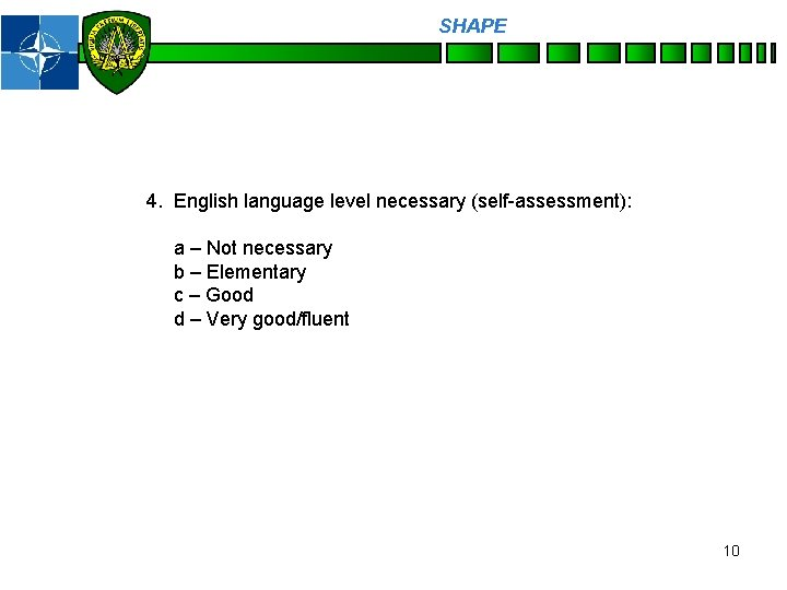 SHAPE Personnel 4. English language level necessary (self-assessment): a – Not necessary b –