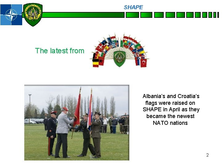 SHAPE Personnel The latest from Albania's and Croatia's flags were raised on SHAPE in