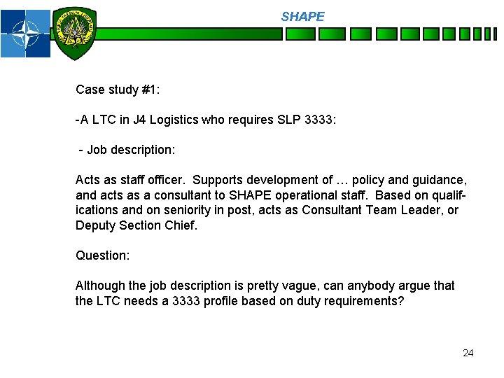 SHAPE Personnel Case study #1: -A LTC in J 4 Logistics who requires SLP