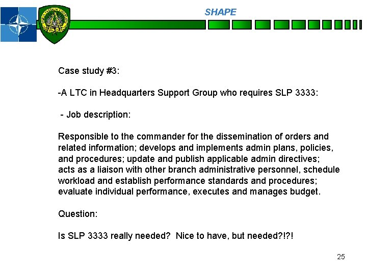 SHAPE Personnel Case study #3: -A LTC in Headquarters Support Group who requires SLP