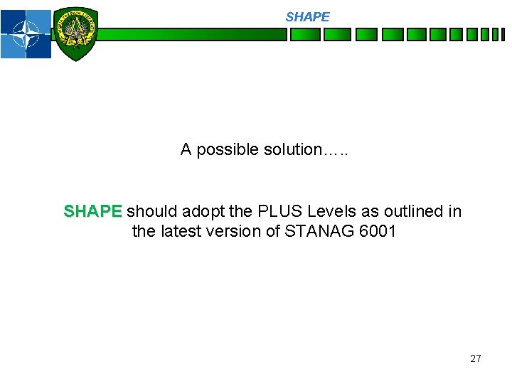 SHAPE Personnel A possible solution…. . SHAPE should adopt the PLUS Levels as outlined