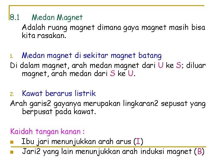 8. 1 Medan Magnet Adalah ruang magnet dimana gaya magnet masih bisa kita rasakan.