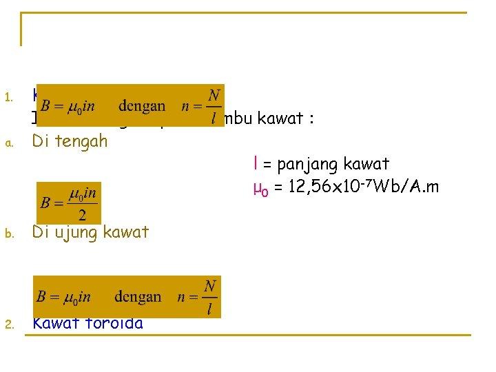 a. Kawat solenoida Induksi magnet pada sumbu kawat : Di tengah l = panjang