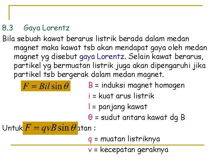 8. 3 Gaya Lorentz Bila sebuah kawat berarus listrik berada dalam medan magnet maka