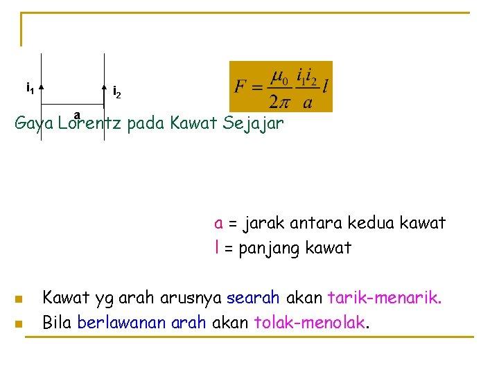 i 1 i 2 a Gaya Lorentz pada Kawat Sejajar a = jarak antara
