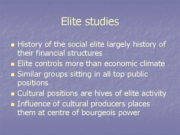 Elite studies n n n History of the social elite largely history of their