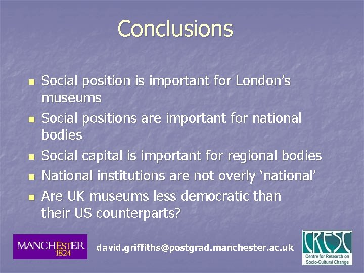Conclusions n n n Social position is important for London's museums Social positions are